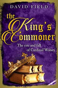 the-kings-commoner-cardinal-wolsey-david-field